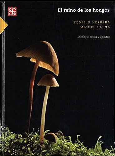 El Reino De Los Hongos. Micología Básica.