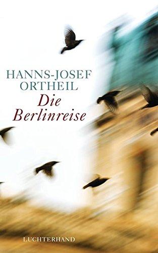 Die Berlinreise (Englisch) Gebundenes Buch – 26. Mai 2014 Hanns-Josef Ortheil Luchterhand Literaturverlag 3630874304 1960 bis 1969 n. Chr.