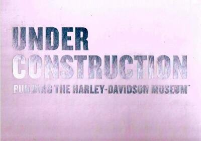 - Under Construction : Building the Harley-Davidson Museum