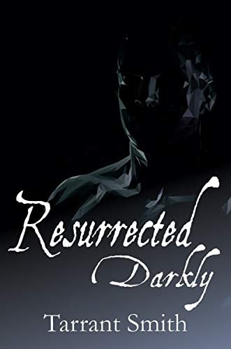 Resurrected Darkly (The Darkly Series Book 5) by [Smith, Tarrant]