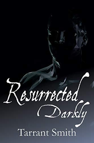 Resurrected Darkly (The Darkly Series Book 5) by [Smith, Tarrant]