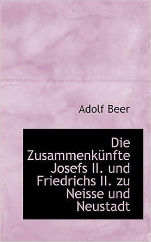 Book Die Zusammenkunfte Josefs II. Und Friedrichs II. Zu Neisse Und Neustadt