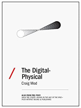 The Digital-Physical: On Building Flipboard for iPhone and Finding the Edges of our Digital Narratives by [Mod, Craig]