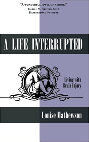 Book A Life Interrupted: Living with Brain Injury by Louise Mathewson (2012-10-01)