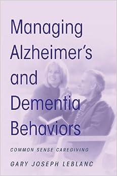Managing Alzheimer's And Dementia Behaviors: Common Sense Caregiving Mobi Download Book
