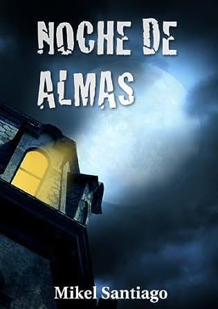 Noche de almas eBook: Mikel Santiago: Amazon.es: Tienda Kindle