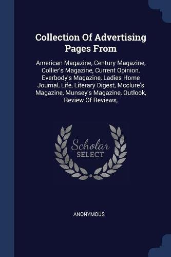 Read Online Collection Of Advertising Pages From: American Magazine, Century Magazine, Collier's Magazine, Current Opinion, Everbody's Magazine, Ladies Home ... Magazine, Outlook, Review Of Reviews, pdf