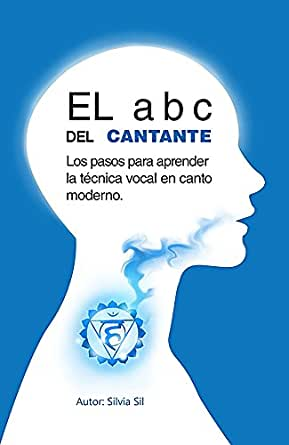 El Abc Del Cantante Los Pasos Para Aprender La Técnica Vocal En Canto Moderno Spanish Edition Kindle Edition By Sil Silvia Arts Photography Kindle Ebooks