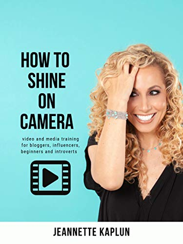 How to Shine On Camera: Video and media training basics for bloggers, influencers, beginners and introverts por Jeannette Kaplun