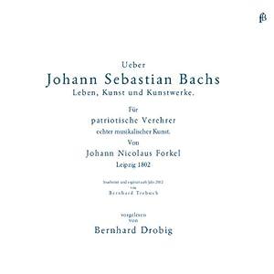 Über Johann Sebastian Bachs Leben, Kunst und Kunstwerke Hörbuch