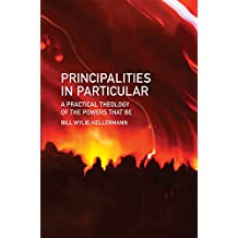 Principalities in Particular: A Practical Theology of the Powers That Be