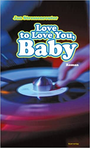 Jan Stressenreuter: Love to Love You, Baby; Gay-Literatur alphabetisch nach Titeln