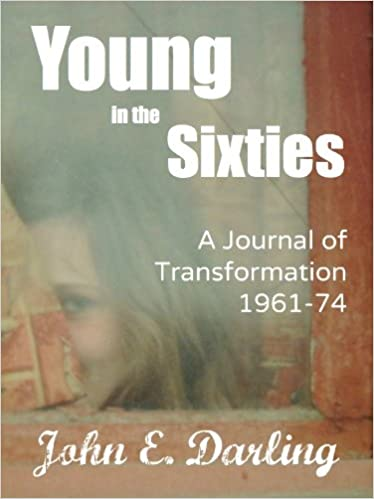 Young in the Sixties: A Journal, A Confession, A Time of