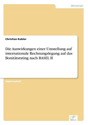 Die Auswirkungen einer Umstellung auf internationale Rechnungslegung auf das Bonit?tsrating nach BASEL II (German Editio