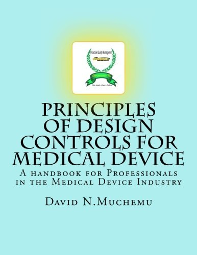 Principles of Design controls for Medical Device: A handbook for Professionals in the Medical Device Industry: Volume 1 by Mr David N. Muchemu (2012-03-01)