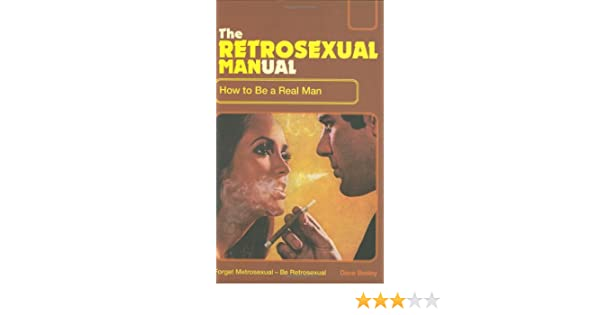 The retrosexual manual how to be a real man review
