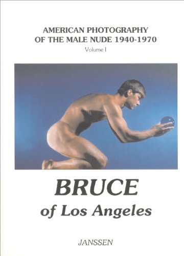 Bruce of Los Angeles: American Photography of the Male Nude 1940–1970: Volume I