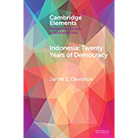 Indonesia: Twenty Years of Democracy (Elements in Politics and Society in Southeast Asia)