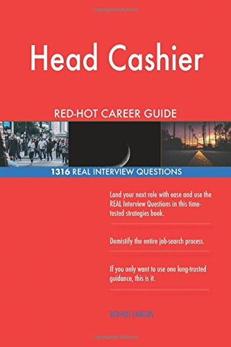 Read Online Head Cashier RED-HOT Career Guide; 1316 REAL Interview Questions pdf epub