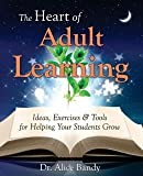 Ideas, Exercises and Tools for Helping Your Students Grow The Heart of Adult Learning (Paperback) - Common