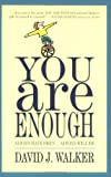 You Are Enough: Always Have Been... Always Will Be