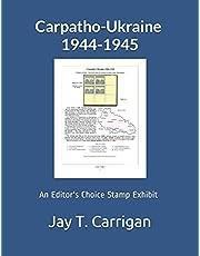 Carpatho-Ukraine 1944-1945: An 'Editor's Choice' Stamp Exhibit