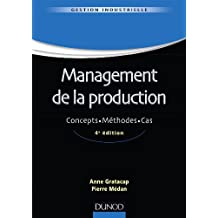 Management de la production - 4ème édition : Concepts. Méthodes. Cas. (Gestion industrielle) (French Edition)