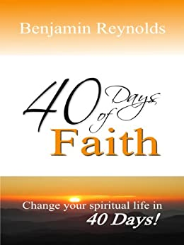 40 Days of Faith by [Reynolds, Benjamin]