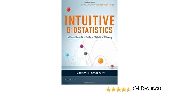 Intuitive biostatistics a nonmathematical guide to statistical intuitive biostatistics a nonmathematical guide to statistical thinking 2nd revised edition 9780199730063 medicine health science books amazon fandeluxe Choice Image