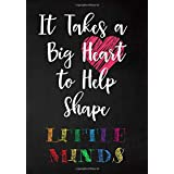 It Takes a Big Heart to Help Shape Little Minds: College Ruled Line Paper Notebook Journal Composition Notebook Exercise Book