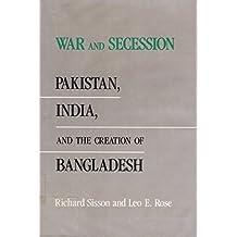 War and Secession: Pakistan, India, and the Creation of Bangladesh