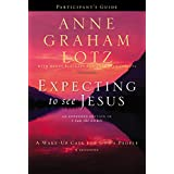 Expecting to See Jesus Participant's Guide: A Wake-Up Call for God's People