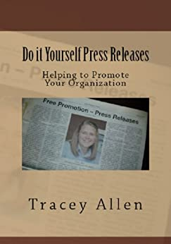 Do it Yourself Press Releases - Helping to Promote Your Organization (Business DIY Series Book 1) by [Allen, Tracey]
