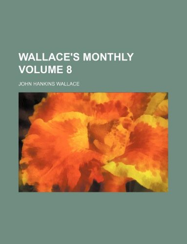 Read Online Wallace's monthly Volume 8 ebook