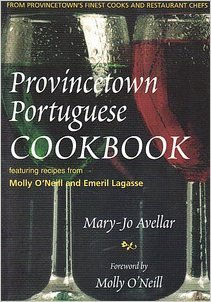 Provincetown Portuguese Cookbook: With Recipes from Provincetown's Finest Cooks & Restaurants & Featuring Recipes from the Kitchens of Molly O'Neill & Emeril Lagasse