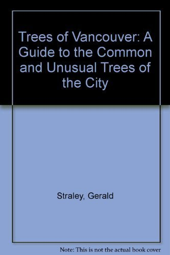 Trees of Vancouver/a Guide to the Common and Unusual Trees of the City by Straley, Gerald B. (1992) Paperback
