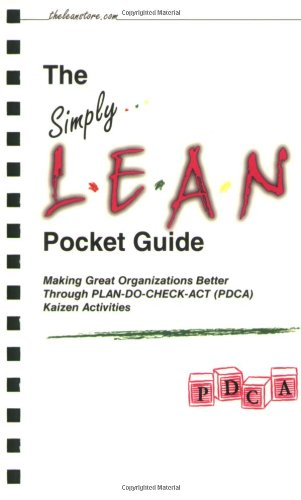 The Simply Lean Pocket Guide - Making Great Organizations Better Through PLAN-DO-CHECK-ACT (PDCA) Kaizen Activities