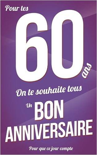 Bon Anniversaire 60 Ans Violet Carte Livre D Or Pour Que Ce Jour Compte 12 7x20cm French Edition Pialat Thibaut 9781986641500 Amazon Com Books