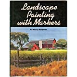 Landscape Painting with Markers, Harry Borgman, 0823026353