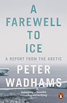 A Farewell to Ice: A Report from the Arctic by [Wadhams, Peter]