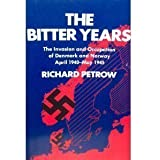 The Bitter Years: The Invasion and Occupation of Denmark and Norway, April 1940-May 1945.