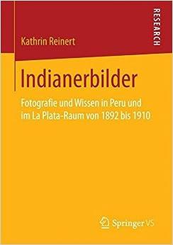 Indianerbilder: Fotografie und Wissen in Peru und im La Plata-Raum von 1892 bis 1910