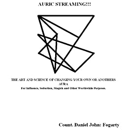 Auric Streaming; The Art and Science of Changing Your Own or Anothers Aura for Influence, Seduction, Magick and Other Worthwhile Purposes. by [Fogarty, Count. Daniel John]