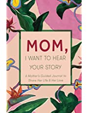 Mom, I Want to Hear Your Story: A Mother's Guided Journal to Share Her Life & Her Love (Paradise Cover)