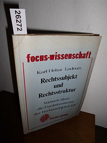 Rechtssubjekt und Rechtsstruktur: Versuch über d. Funktionsweise d. Rechtssubjektivität (Focus-Wissenschaft) (German Edition)