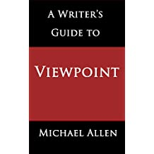 A Writer's Guide to Viewpoint: How to Tell Your Story in the Most Effective Way