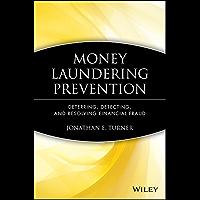 Money Laundering Prevention: Deterring, Detecting, and Resolving Financial Fraud