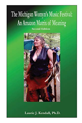 The Michigan Womyn's (Women's) Music Festival: An Amazon Matrix of Meaning ()