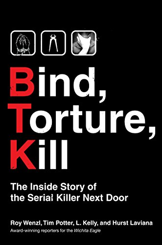 Bind, Torture, Kill: The Inside Story of BTK, the Serial Killer Next Door -