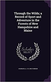 Book Through the Wilds: a Record of Sport and Adventure in the Forests of New Hampshire and Maine